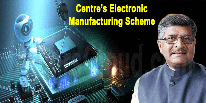 Centre launches schemes to boost electronic manufacturing