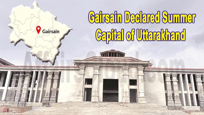 Gairsain declared summer capital of Uttarakhand
