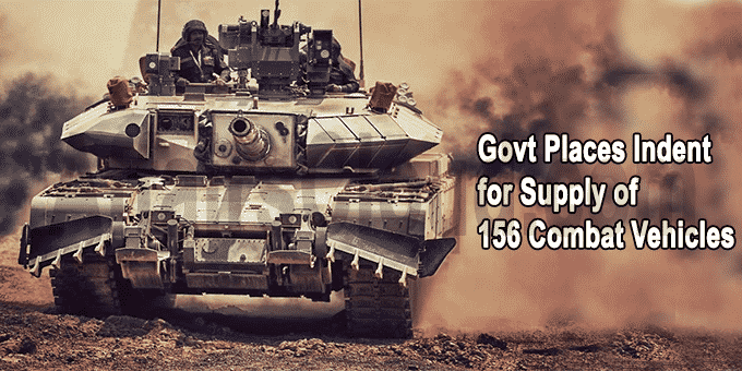 Govt places indent for supply of 156 combat vehicles
