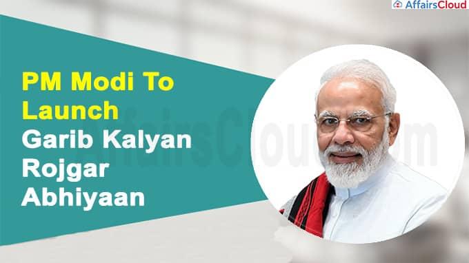 PM Modi launches Garib Kalyan Rojgar Abhiyaan