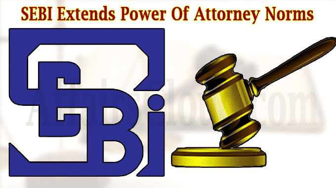 SEBI Extends Deadline For Power Of Attorney Norms