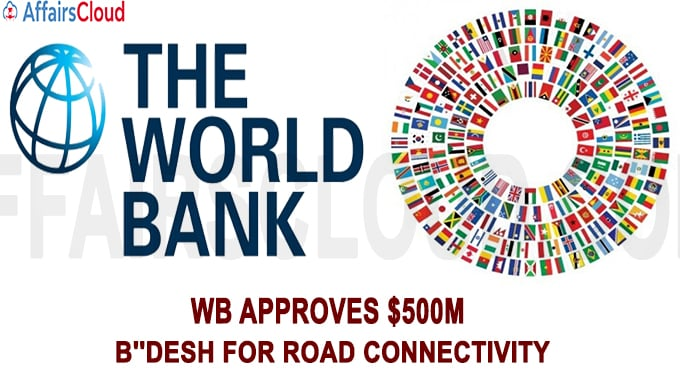 WB approves $500m to B''desh for road connectivity