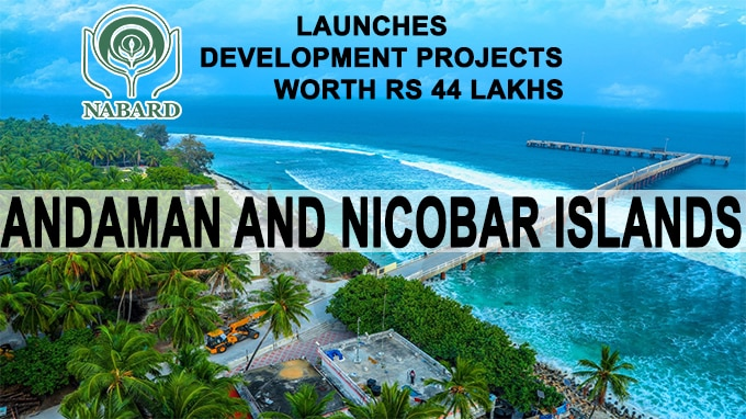 A&N Islands NABARD launches development projects
