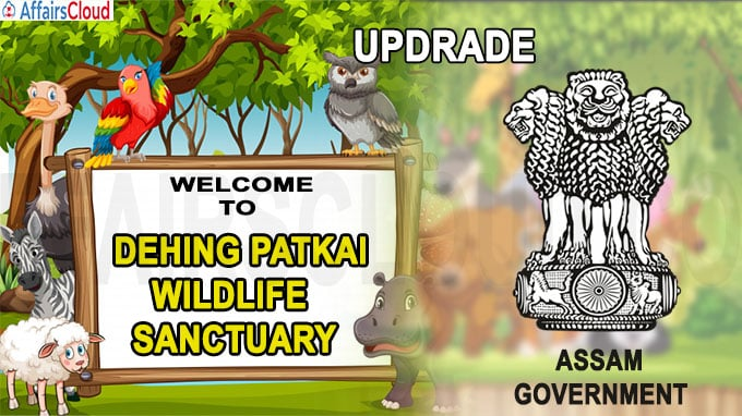 Assam government to upgrade Dehing Patkai wildlife sanctuary