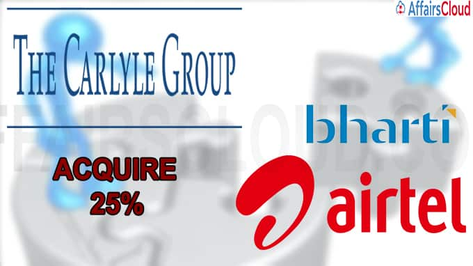 Carlyle to acquire 25% of Bharti arm for $235 mn
