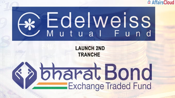 Edelweiss MF to launch 2nd tranche of Bharat Bond ETF