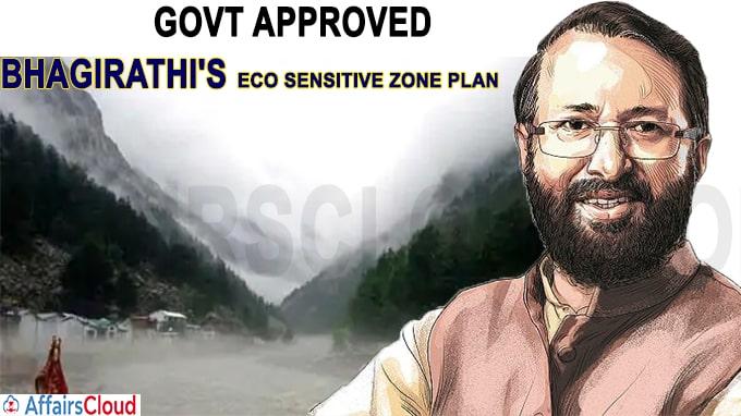 Govt has approved Zonal Master Plan of Bhagirathi Eco-Sensitive Zone