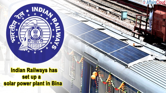 Indian Railways has set up a solar power plant in Bina
