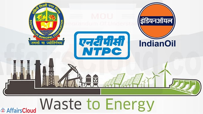 MoU signed between Indianoil, NTPC Ltd, and SDMC