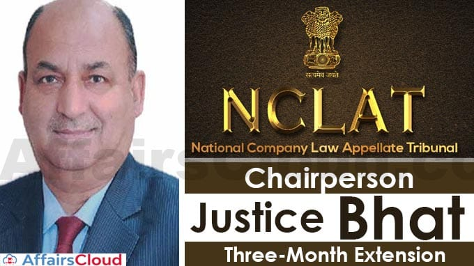 NCLAT chairperson Justice Bhat gets three-month extension new