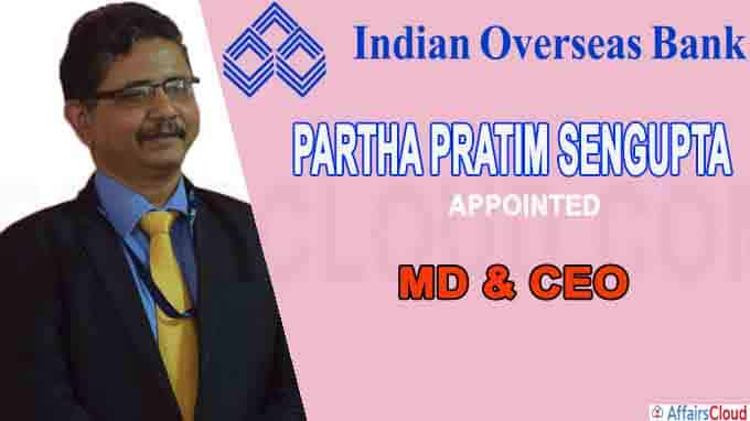 Partha Pratim Sengupta appointed as MD and CEO of Indian Overseas Bank