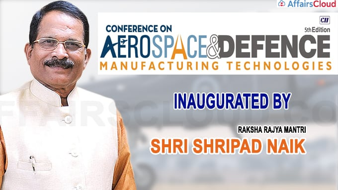 Raksha Rajya Mantri Shri Shripad Naik inaugurates 5th edition of the conference on Aerospace and Defence Manufacturing Technologies