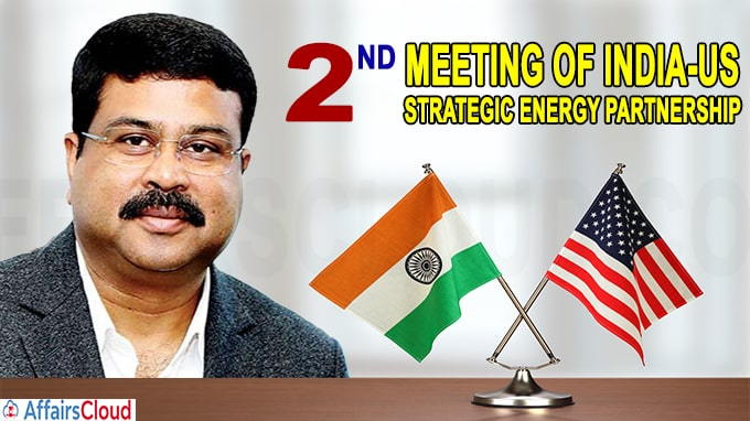 Shri Dharmendra Pradhan co-chaired 2nd Meeting of India-US Strategic Energy Partnership