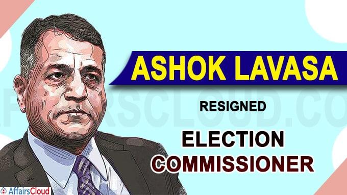 Ashok Lavasa resigns as Election Commissioner