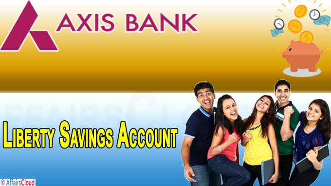 Axis Bank introduces 'Liberty Savings Account' for the Indian youth