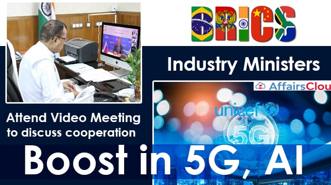 BRICS-Industry-Ministers-attend-video-meeting-to-discuss-ways-to-boost-cooperation-in-5G,-AI(write-static-GK)
