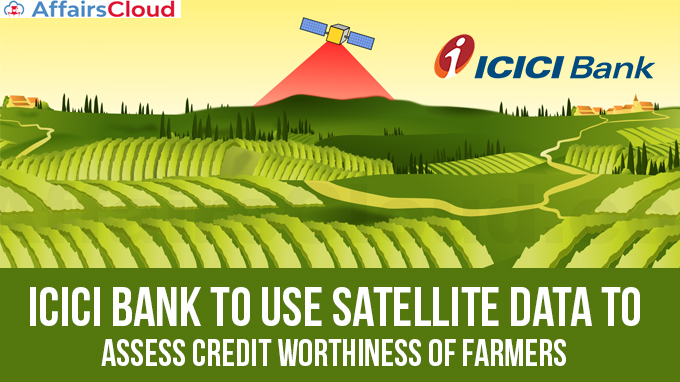 ICICI-Bank-to-use-satellite-data-to-assess-credit-worthiness-of-farmers