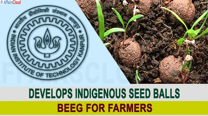 IIT Kanpur develops indigenous seed balls BEEG for farmers