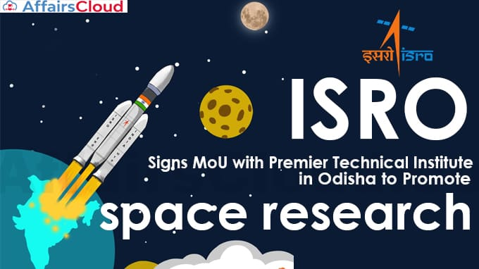 ISRO-signs-MoU-with-premier-technical-institute-in-Odisha-to-promote-space-research