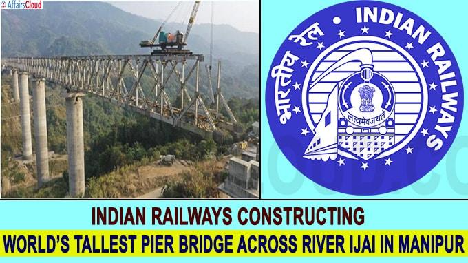 Indian Railways constructing world's tallest pier bridge across river Ijai in Manipur