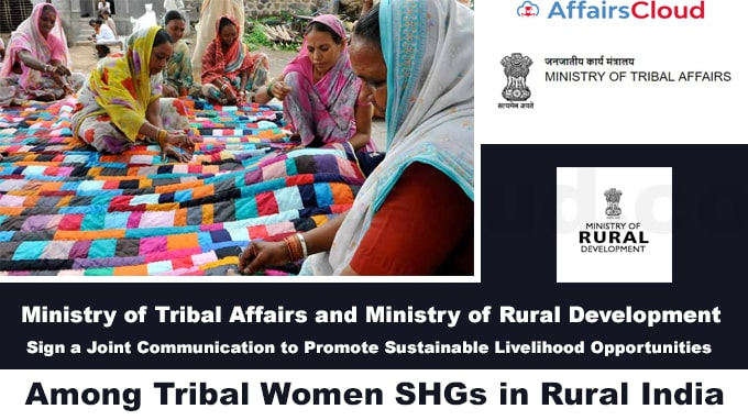 Ministry-of-Tribal-Affairs-and-Ministry-of-Rural-Development-Sign-a-Joint-Communication-to-Promote-Sustainable-Livelihood-Opportunities-Among-Tribal-Women-SHGs-in-Rural-India