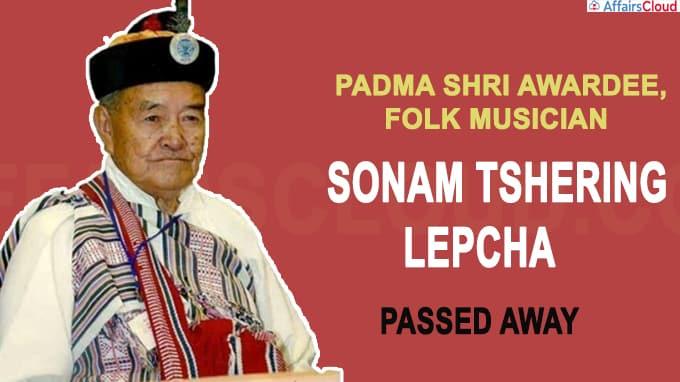 Padma Shri awardee, Folk musician Sonam Tshering Lepcha dies at 92