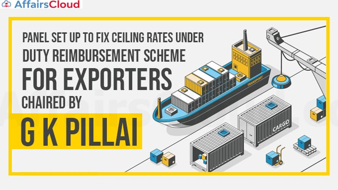 Panel-set-up-to-fix-ceiling-rates-under-duty-reimbursement-scheme-for-exporters-chaired-by-G-K-Pillai