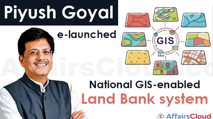 Piyush-Goyal-e-launched--National-GIS-enabled-Land-Bank-system