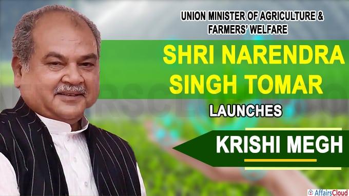 Shri Narendra Singh Tomar launches Krishi Megh