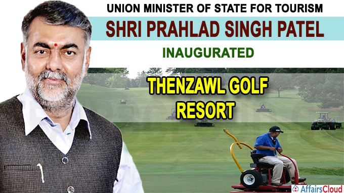 "Shri Prahlad Singh Patel virtually inaugurates world class ""Thenzawl Golf Resort"""