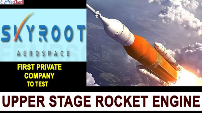 Skyroot Aerospace first private company to test upper stage rocket engine