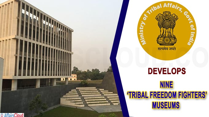 Tribal Affairs Ministry develops nine 'Tribal Freedom Fighters' Museums