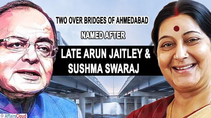 Two Over Bridges of Ahmedabad Named After late Arun Jaitley, Sushma Swaraj
