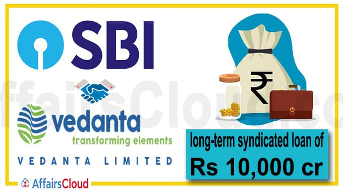 Vedanta ties up with SBI for long-term syndicated loan