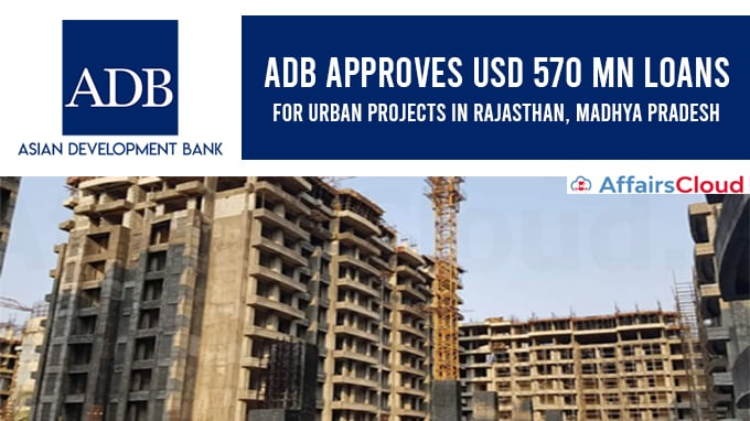 ADB-approves-USD-570-mn-loans-for-urban-projects-in-Rajasthan,-Madhya-Pradesh