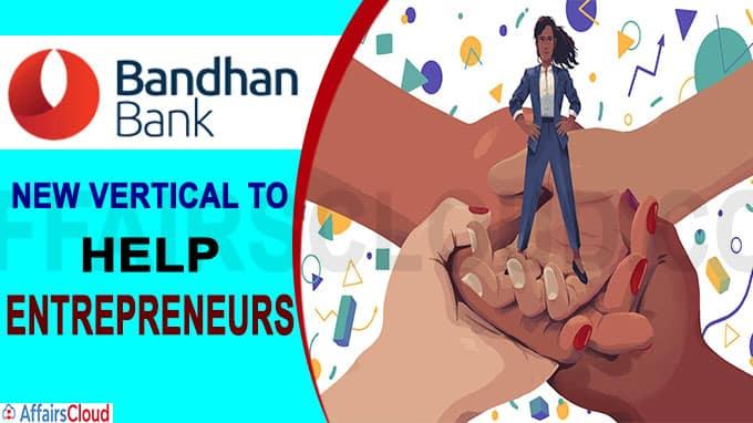 Bandhan Bank new vertical to help entrepreneurs