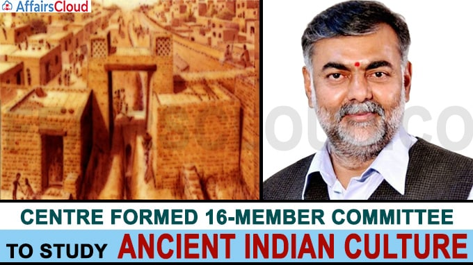 Centre Formed 16-member committee to study ancient Indian culture