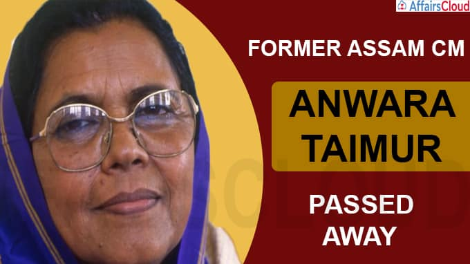 Former Assam CM Anwara Taimur dead