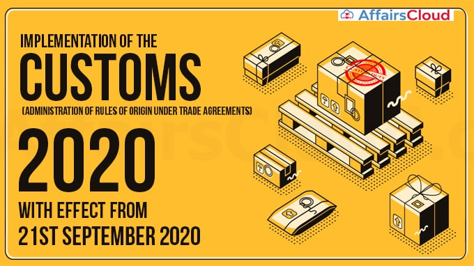 Implementation-of-the-Customs-(Administration-of-Rules-of-Origin-under-Trade-Agreements)-Rules,-2020-with-effect-from-21st-September-2020