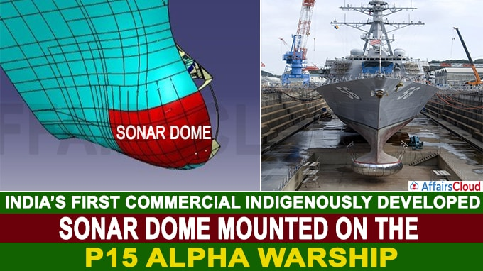 India's first commercial indigenously developed sonar dome mounted on the P15 Alpha Warship