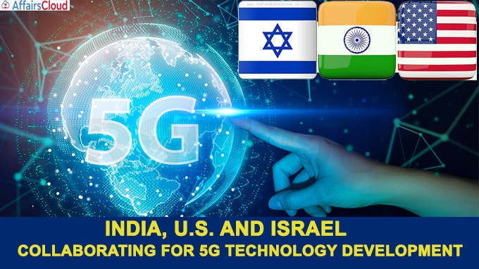 India, U.S. and Israel collaborating for 5G technology Development
