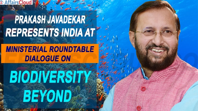 Javadekar represents India at Ministerial Roundtable Dialogue on Biodiversity Beyond