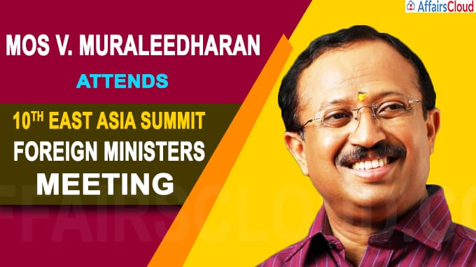 MoS V Muraleedharan attends 10th East Asia Summit Foreign Ministers