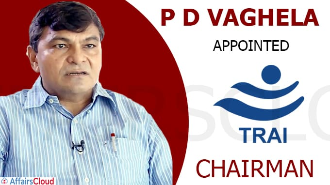 P D Vaghela appointed as chairman of TRAI