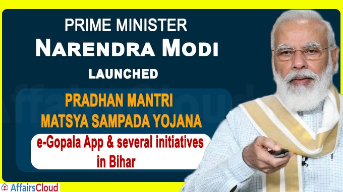 Prime Minister launches PM Matsya Sampada Yojana, e-Gopala App & several initiatives in Bihar