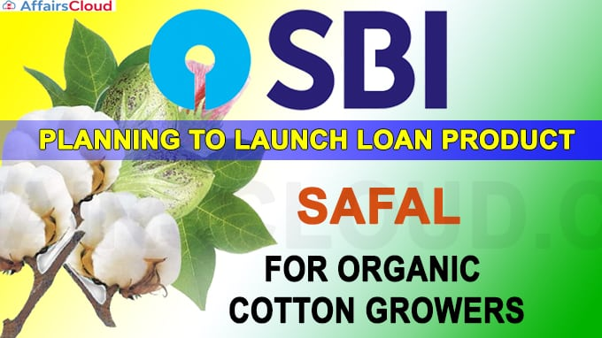 SBI planning to launch loan product 'SAFAL' for organic cotton growers