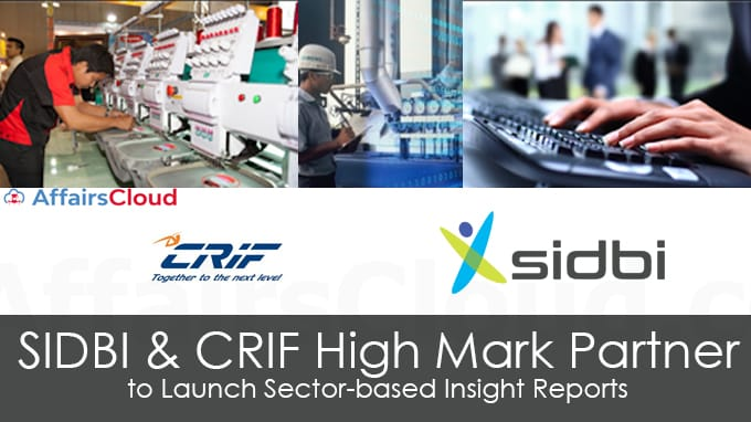 SIDBI,-CRIF-High-Mark-Partner-to-Launch-Sector-based-Insight-Reports