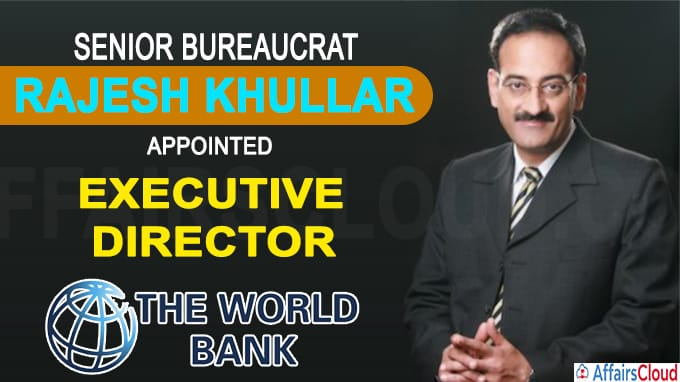 Senior bureaucrat Rajesh Khullar appointed Executive Director