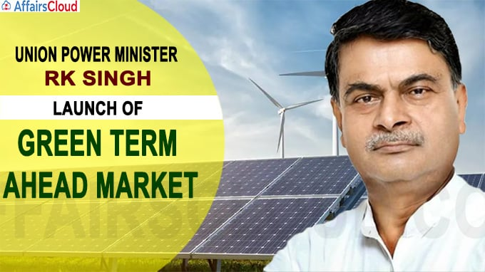 Union Power Minister launches Green Term Ahead Market