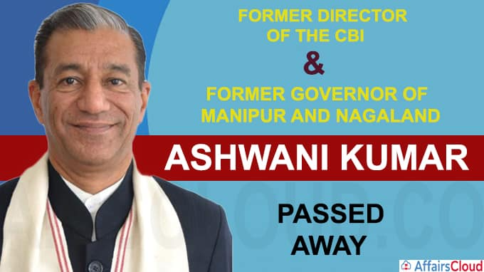 Ashwani Kumar, a former Director of the CBI and former Governor of Manipur and Nagaland, died at 69